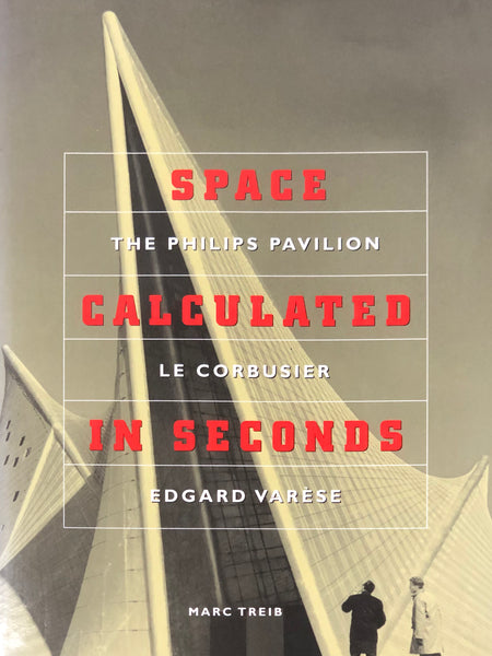 Space Calculated in Seconds: The Philips Pavilion, Le Corbusier, Edgard Varese