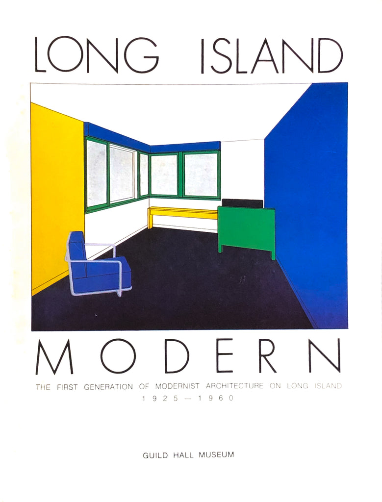 Long Island Modern: The First Generation of Modernist Architecture on Long Island 1925 - 1960