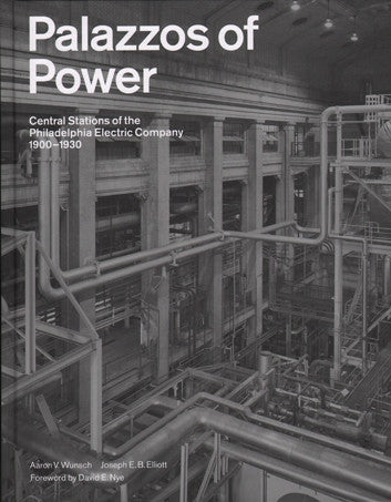 Palazzos of Power: Central Stations of the Philadelphia Electric Company, 1900 1930