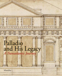 Palladio and His Legacy: A Transatlantic Journey