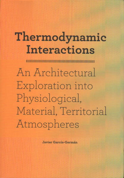 Thermodynamic Interactions: An Architectural Exploration into Physiological, Material, Territorial Atmospheres