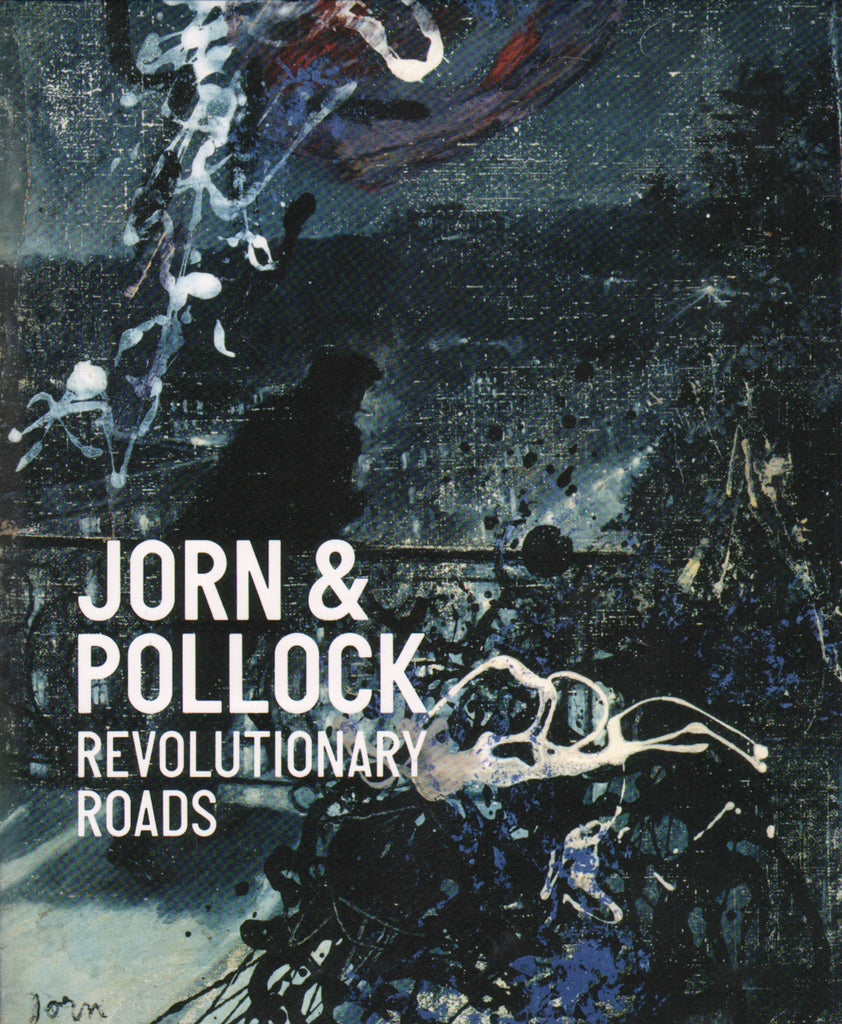Jorn + Pollock: Revolutionary Roads