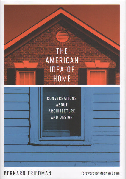 American Idea of Home: Conversations about Architecture and Design.