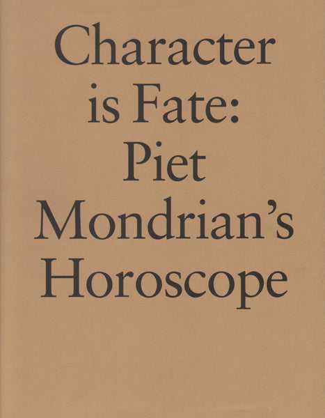 Character Is Fate: Piet Mondrian's Horoscope - Willem De Rooij