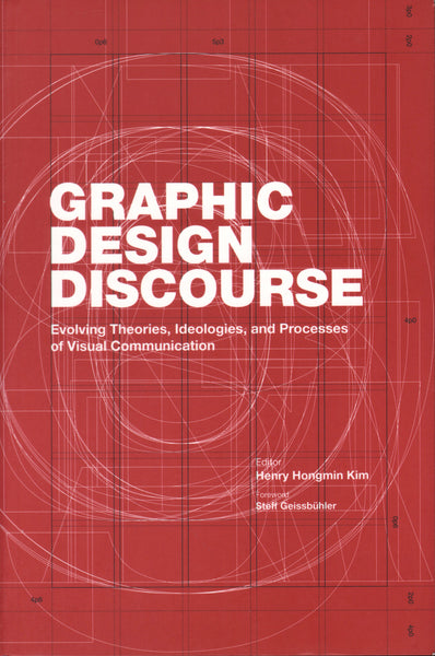 Graphic Design Discourse - Evolving Theories, Ideologies, and Processes of Visual Communication