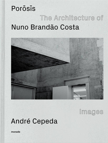 POROSIS / The Architecture of Nuno Brandão Costa