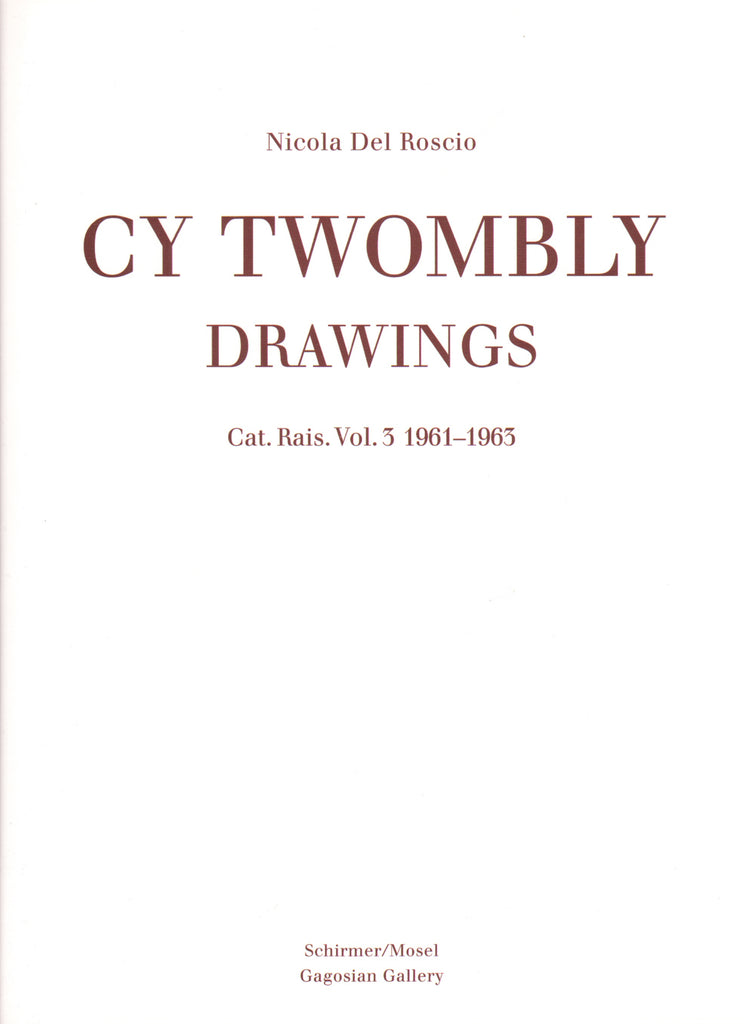 Cy Twombly: Catalogue Raisonne of the Drawings Vol. 3 1961-1963.