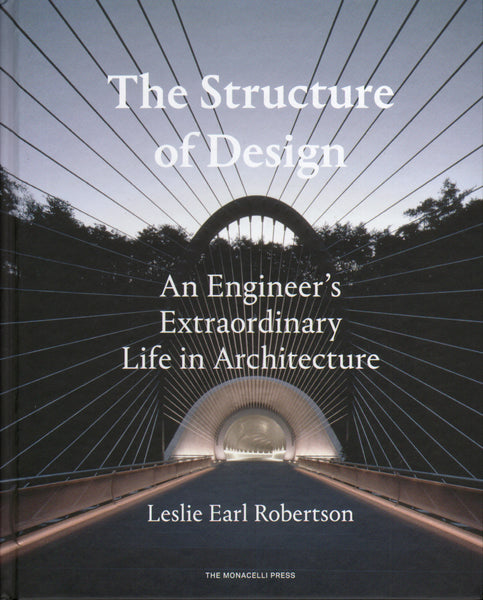 The Structure of Design An Engineer's Extraordinary Life in Architecture