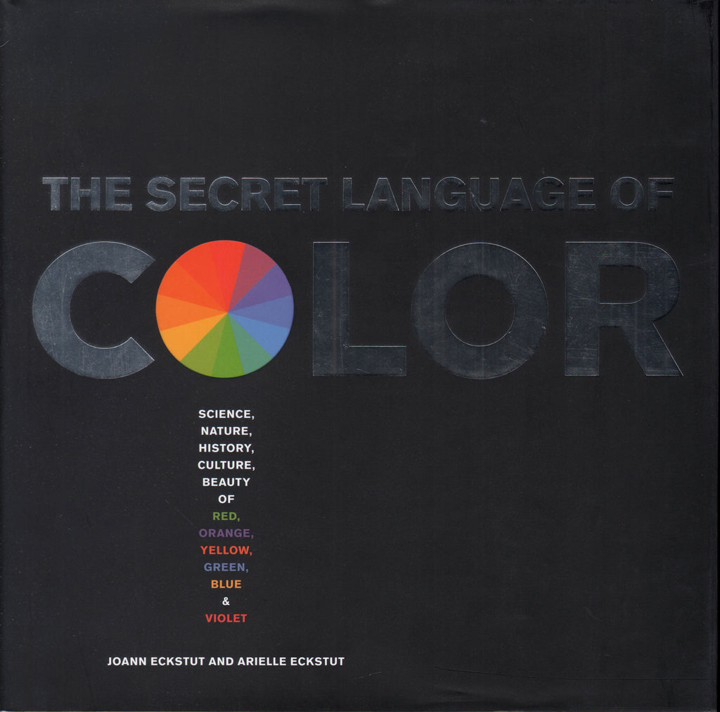 Secret Language of Color: Science, Nature, History, Culture, Beauty of Red, Orange, Yellow, Green, Blue, & Violet.