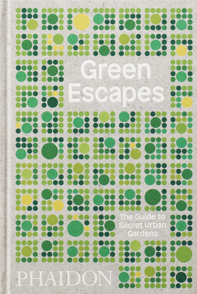 Green Escapes The Guide to Secret Urban Gardens