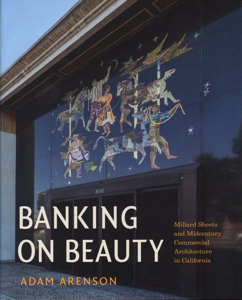 Banking on Beauty: Millard Sheets and Midcentury Commercial Architecture in California