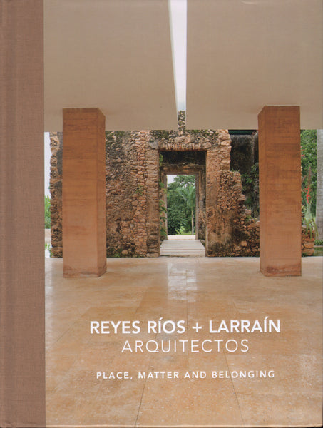 Reyes Ríos + Larraín Arquitectos. Place, Material and Belonging