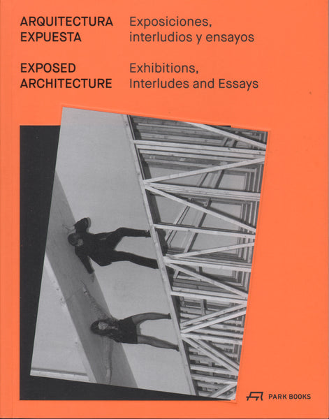 Exposed Architecture: Exhibitions, Interludes and Essays