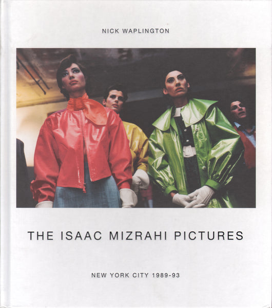 The Isaac Mizrahi Pictures: New York City 1989–1993: Photographs by Nick Waplington