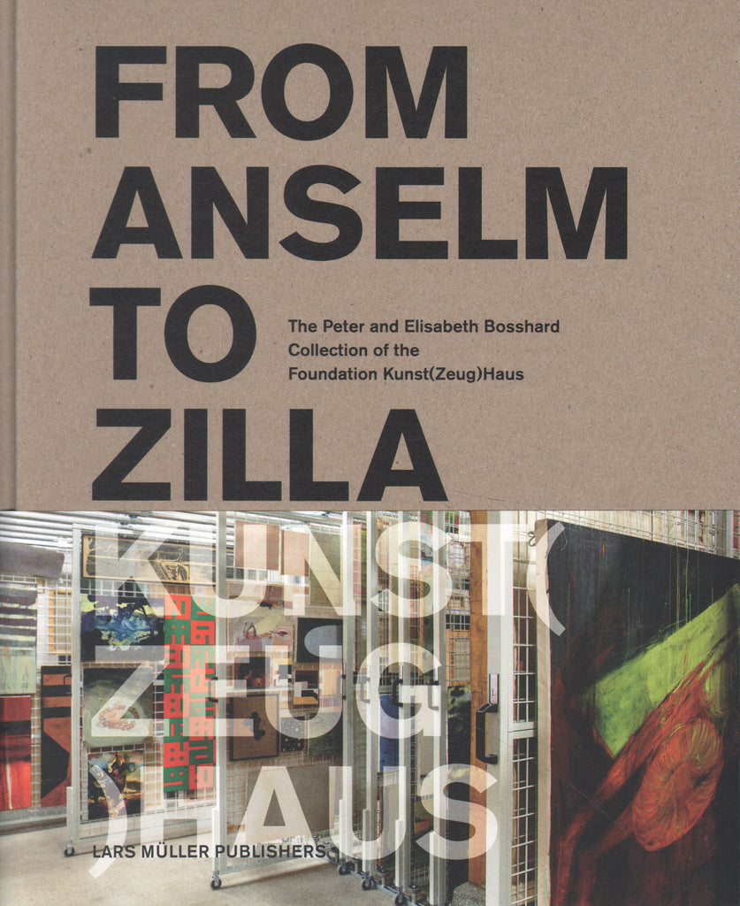 From Anselm to Zilla: The Peter and Elisabeth Bosshard Collection of the Stiftung Kunst(Zeug)Haus