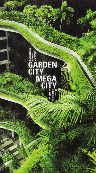 Garden City Mega City. Urban Ecosystems of WOHA