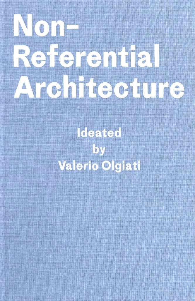 Non-Referential Architecture: Ideated by Vaerio Olgiati