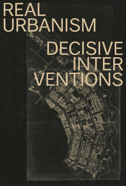 Real Urbanism: Decisive Interventions
