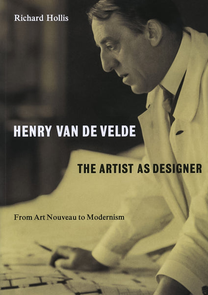 Henry Van De Velde - The Artist As A Designer, From Art Noveau To Modernism