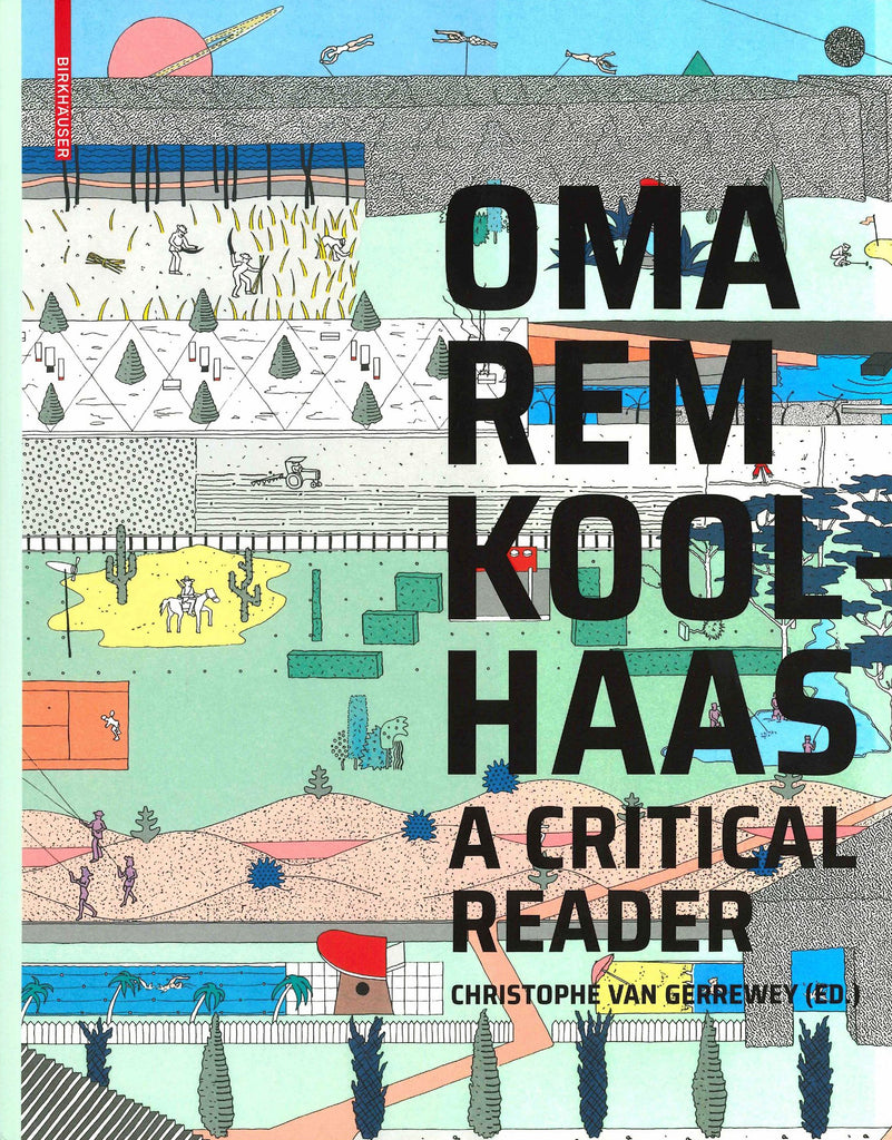 "OMA/Rem Koolhaas: A Critical Anthology from ""Delirious New York"" to ""S,M,L,XL"""