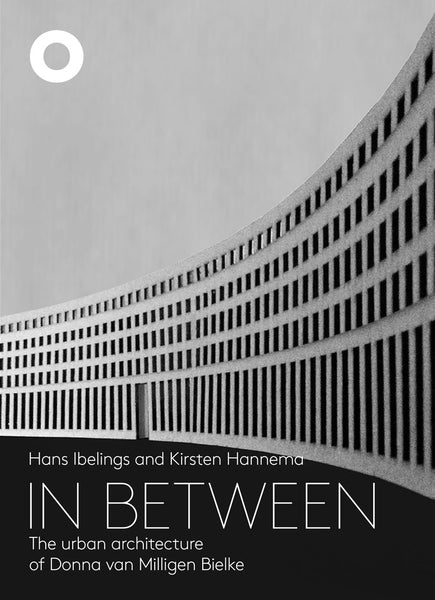 IN BETWEEN - THE URBAN ARCHITECTURE OF DONNA VAN MILLIGEN BIELKE