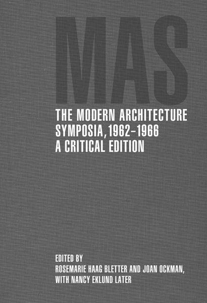 The Modern Architecture Symposia, 1962-1966  A Critical Edition