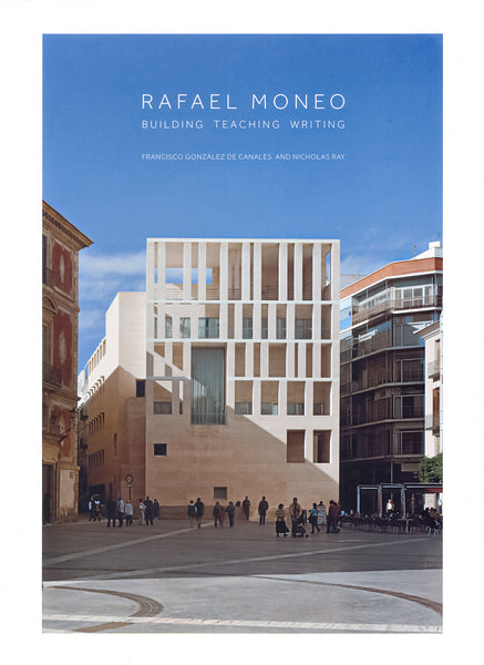 Rafael Moneo     Building Teaching  Writing
