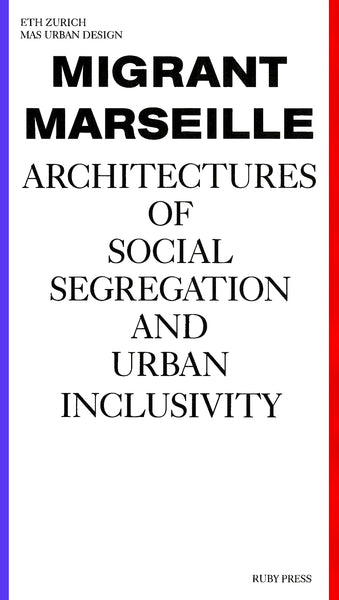 Migrant Marseille: Architectures Of Social Segregation And Urban Inclusivity