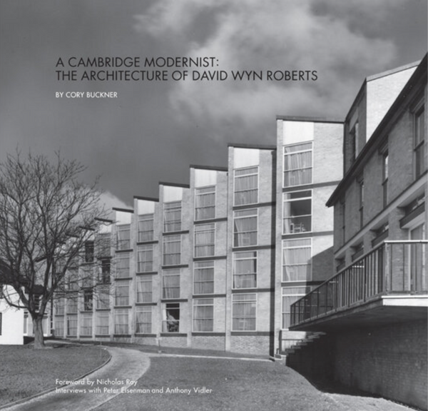 A Cambridge Modernist: The Architecture Of David Wyn Roberts