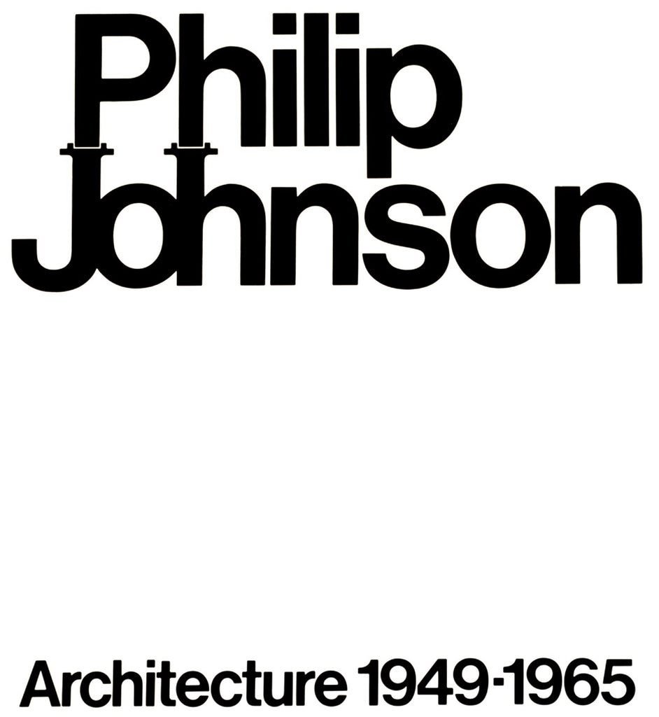 Philip Johnson: Architecture 1949-1965