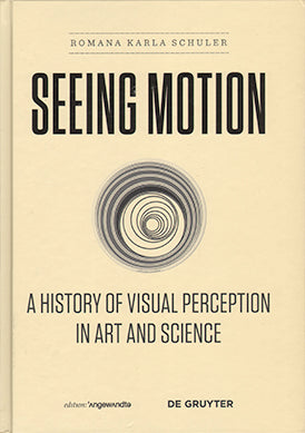 Seeing Motion: A History of Visual Perception in Art and Science