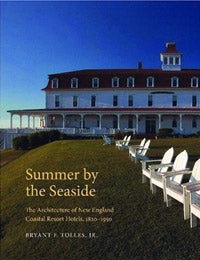 Summer by the Seaside: The Architecture of New England Coastal Resort Hotels. 1820-1950