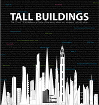 Tall Buildings: The 2010 CTBUH Reference Guide of the What, When and Where of Tall and Urban