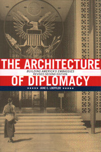 The Architecture of Diplomacy: Building America's Embassies, Revised Second Edition