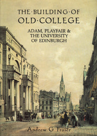 The Building of Old College: Adam, Playfair & the University of Edinburgh