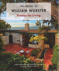 The Houses of William Wurster: Frames for Living.