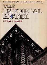 The Imperial Hotel: Frank Lloyd Wright and the Architecture of Unity