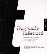 Typography Referenced: A Comprehensive Visual Guide to the Language, History, and Practice of Typography