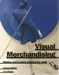 Visual Merchandising: Windows and In-Store Displays for Retail, Second Edition