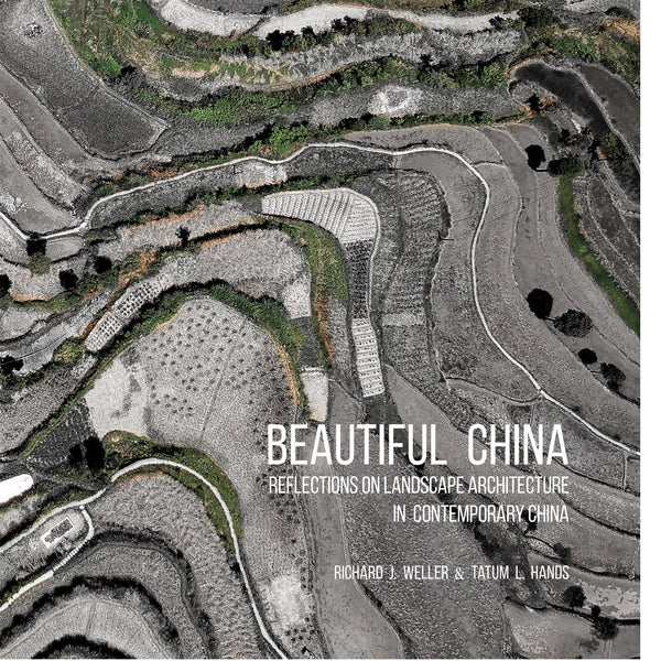 Beautiful China : Reflections on Landscape Architecture in Contemporary China