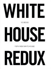 White House Redux: 123 Ideas for a New White House