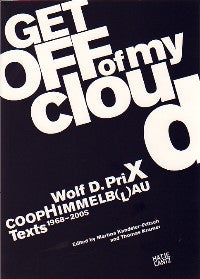 Wolf D. Prix Coop Himmelb(l)au: Get Off of My Cloud-Texts 1968-2005