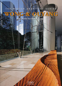 Wong & Ouyang: Blueprints for Hong Kong - Master Architect Series