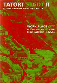 Work Place City: Perspectives of an Urban Redevelopment Culture--Edition Bauhaus 17
