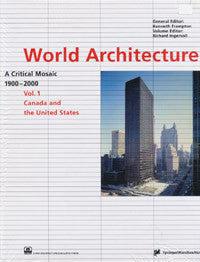 World Architecture 1900-2000/ A Critical Mosaic, Vol. 1: Canada and the United States
