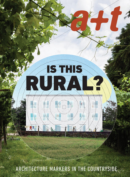 A+T 53: Is This Rural? - Architecture Markers in the Countryside