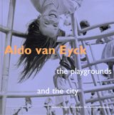 Aldo Van Eyck: The Playgrounds and The City.