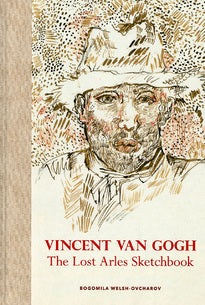 Vincent Van Gogh – The Lost Arles Sketchbook