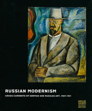 Russian Modernism  Cross-Currents of German And Russian Art, 1907-1917