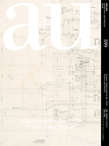 A+U 599 20:08: Arata Isozaki In The 1970s: Practice And Theory